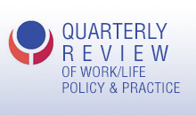Quarterly Review of Work/Life Policy and Practice